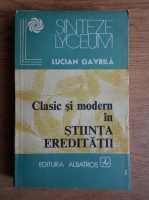 Anticariat: Lucian Gavrila - Clasic si modern in stiinta ereditatii