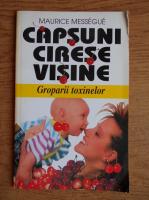 Maurice Messegue - Capsuni, cirese, visine. Groparii toxinelor