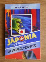 Anticariat: Mitica Detot - Japonia, un miracol perpetuu