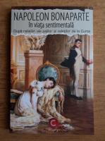 Anticariat: Napoleon Bonaparte in viata sentimentala. Dupa relatari ale pajilor si valetilor de la Curte