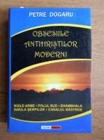 Anticariat: Petre Dogaru - Obsesiile antihristilor moderni