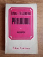 Radu Theodoru - Preludiul. Biografie de razboi (volumul 3)