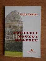 Victor Sanchez - Toltecii noului mileniu