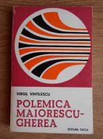 Anticariat: Virgil Vintilescu - Polemica Maiorescu-Gherea. Implicatii estetice si literare