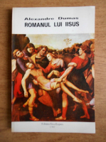 Anticariat: Alexandre Dumas - Romanul lui Iisus