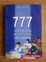 Ana Lung - 777 de probleme de aritmetica pentru clasele I-IV. Rezolvari (volumul 2)