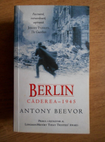 Antony Beevor - Berlin. Caderea 1945