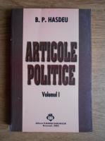 Anticariat: Bogdan Petriceicu Hasdeu - Articole politice (volumul 1)