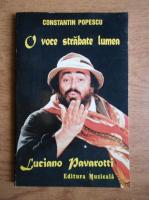 Anticariat: Constantin Popescu - O voce strabate lumea. Luciano Pavarotti