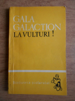 Anticariat: Gala Galaction - La vulturi!