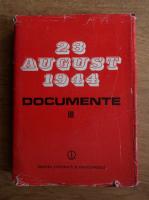 Anticariat: Ion Ardeleanu, Vasile Arimia, Mircea Musat - 23 august 1944. Documente 1944-1945 (volumul 3)