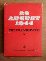 Ion Ardeleanu, Vasile Arimia, Mircea Musat - 23 august 1944. Documente 1944-1945 (volumul 4)