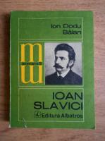 Anticariat: Ion Dodu Balan - Ioan Slavici sau roata de la carul mare