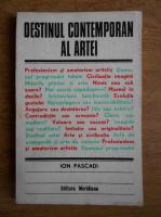 Ion Pascadi - Destinul contemporan al artei