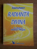Anticariat: Jasmuheen - Radianta divina. La drum cu Maestrii Magiei