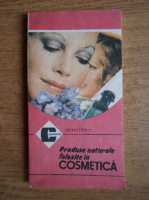Anticariat: Liliana Pasca - Produse naturale folosite in cosmetica