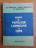 Anticariat: M. Buruiana - Elemente de patologie laringiana la copil