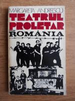 Anticariat: Margareta Andreescu - Teatrul proletar din Romania