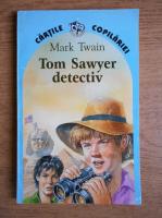 Anticariat: Mark Twain - Tom Sawyer detectiv. Tom Sawyer in strainatate