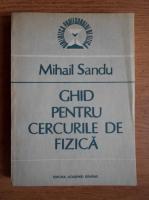 Anticariat: Mihail Sandu - Ghid pentru cercurile de fizica