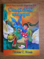 Patricia C. Wrede - Cum sa chemi un dragon (volumul 3)