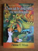 Patricia C. Wrede - Cum sa te descurci cu un dragon (volumul 1)