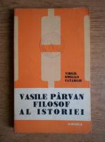 Virgil Emilian Catargiu - Vasile Parvan, filosof al istoriei