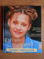 Antonie Marquardt - Esti atat de frumoasa. Cosmetica, coafura si moda