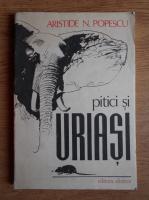 Anticariat: Aristide N. Popescu - Pitici si uriasi