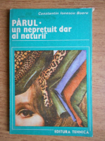 Constantin Ionescu Boeru - Parul, un nepretuit dar al naturii