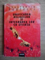 Anticariat: Constantin Portelli - Unificarea religiilor si integrarea lor cu stiinta