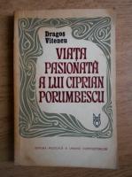 Dragos Vitencu - Viata pasionata a lui Ciprian Porumbescu