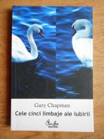 Gary Chapman - Cele cinci limbaje ale iubirii