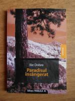 Anticariat: Ilie Dobre - Paradisul insangerat