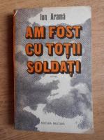 Anticariat: Ion Arama - Am fost cu totii soldati