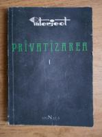 Anticariat: Ion Grozav - Privatizarea. Activitati pe baza liberei initiative