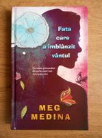 Meg Medina - Fata care a imblanzit vantul
