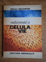 Anticariat: Mihai Nechifor - Medicamentul si celula vie