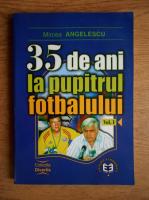 Anticariat: Mircea Angelescu - 35 de ani la pupitrul fotbalului (volumul 1)