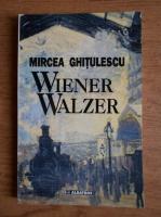 Anticariat: Mircea Ghitulescu - Wiener Walzer