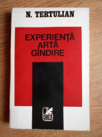 N. Tertulian - Experienta, arta, gandire
