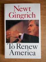 Anticariat: Newt Gingrich - To Renew America