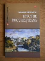 Nicolae Vatamanu - Istorie bucuresteana