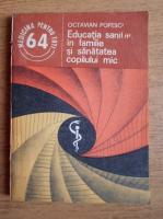 Anticariat: Octavian Popescu - Educatia sanitara in familie si sanatatea copilului mic