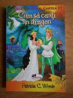 Anticariat: Patricia C. Wrede - Cum sa cauti un dragon
