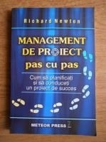 Richard Newton - Management de proiect pas cu pas. Cum sa planificati si sa conduceti un proiect de succes