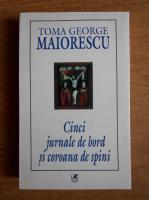 Anticariat: Toma George Maiorescu - Cinci jurnale de bord si coroana de spini