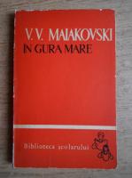 Anticariat: V. V. Maiakovski - In gura mare