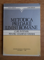 Anticariat: Vasile Serban - Metodica predarii limbii romane. Curs intensiv pentru studentii straini