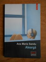 Ana Maria Sandu - Alearga